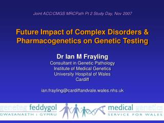 Joint ACC/CMGS MRCPath Pt 2 Study Day, Nov 2007 Future Impact of Complex Disorders &