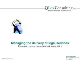 Managing the delivery of legal services Focus on costs, uncertainty & materiality