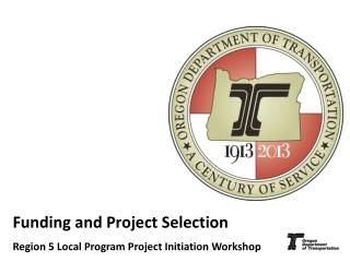 Funding and Project Selection  Region 5 Local Program Project Initiation Workshop