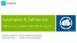 Automation & Self-Service 05  |  What's New in  System Center 2012 R2  Jump Start