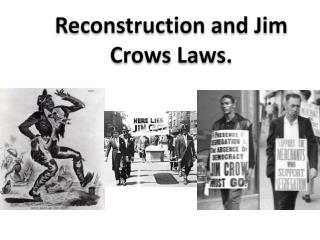 Reconstruction and Jim Crows Laws.