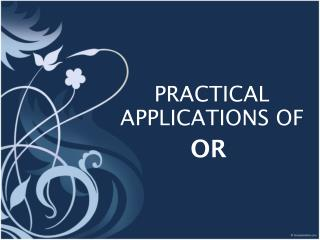 PRACTICAL APPLICATIONS OF        OR