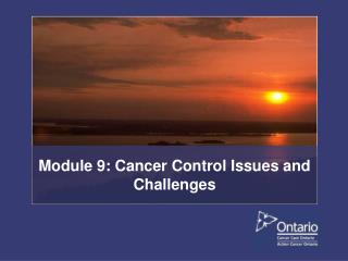 Module 9: Cancer Control Issues and Challenges