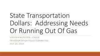 State Transportation Dollars:  Addressing Needs Or Running Out Of Gas
