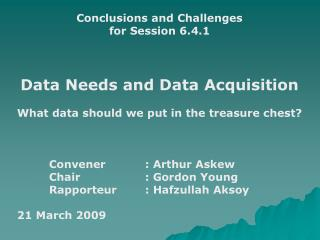 Conclusions and Challenges for  Session 6.4.1 Data Needs and Data Acquisition