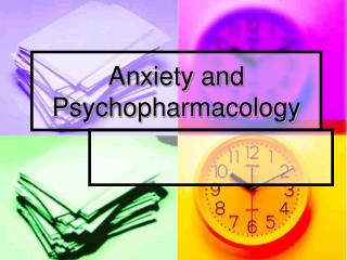 Anxiety and Psychopharmacology