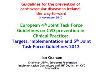 Ian Graham Chairman JTF4, European Prevention Implementation Committee and IHF Council on CVD Prevention