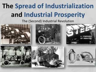 The  Spread of Industrialization  and  Industrial Prosperity The (Second) Industrial Revolution