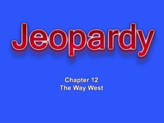 Chapter 12 The Way West