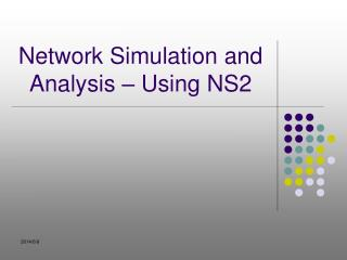 Network Simulation and Analysis – Using NS2