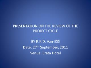 PRESENTATION ON THE REVIEW OF THE PROJECT CYCLE
