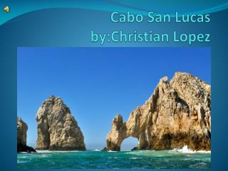 Cabo San Lucas by:Christian Lopez