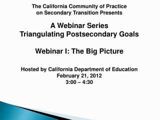 The California Community of Practice  on Secondary Transition Presents  A Webinar Series
