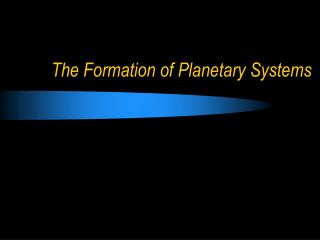 The Formation of Planetary Systems