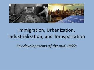 Immigration, Urbanization, Industrialization, and Transportation