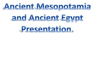 Ancient Mesopotamia and Ancient Egypt Presentation.