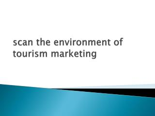 scan the environment of tourism marketing