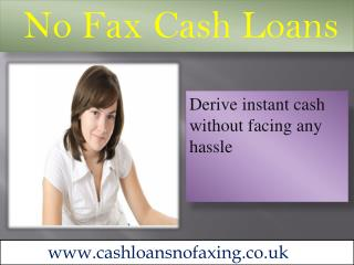 No Fax Cash Loans- Get Quick Funds To Resolve Fiscal Crisis
