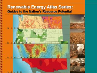 Renewable Energy Atlas Series:  Guides to the Nation's Resource Potential