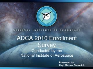 ADCA 2010 Enrollment Survey Conducted by the National Institute of Aerospace