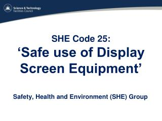 SHE Code 25:  'Safe use of Display Screen Equipment'