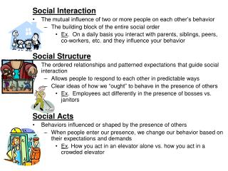 Social Interaction The mutual influence of two or more people on each other's behavior