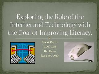 Exploring the Role of the Internet and Technology with the Goal of Improving Literacy.
