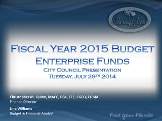 Fiscal Year  2015 Budget  Enterprise Funds City Council Presentation  Tuesday, July 29 th  2014