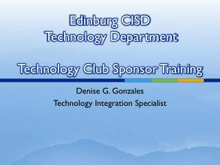 Edinburg CISD   Technology Department Technology Club Sponsor Training
