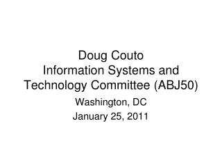 Doug Couto Information Systems and Technology Committee (ABJ50)