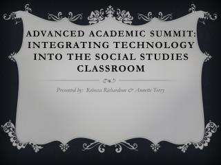 Advanced Academic  Summit: Integrating Technology  into the Social Studies Classroom