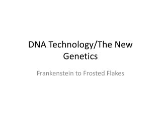DNA Technology/The New Genetics