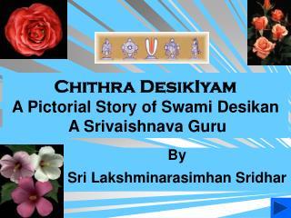 Chithra DesikIyam A Pictorial Story of Swami Desikan  A Srivaishnava Guru