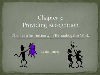 Chapter  3:  Providing Recognition  Classroom Instruction with Technology that Works
