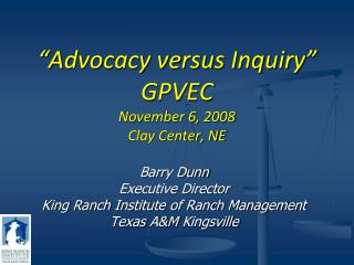 """Advocacy versus Inquiry""  GPVEC November 6, 2008 Clay Center, NE"