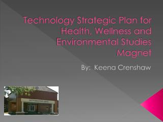 Technology Strategic Plan for Health, Wellness and Environmental Studies Magnet