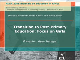 Session 5A: Gender Issues in Post- Primary Education