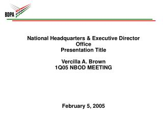 National Headquarters  Executive Director Office Presentation Title  Vercilla A. Brown 1Q05 NBOD MEETING