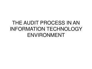 THE AUDIT PROCESS IN AN INFORMATION TECHNOLOGY ENVIRONMENT