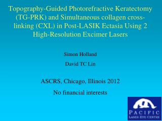 Simon Holland David TC Lin ASCRS, Chicago, Illinois 2012 No financial interests