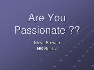 Are You Passionate ??