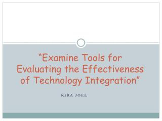 """Examine  Tools for Evaluating the Effectiveness of Technology  Integration"""