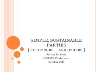 SIMPLE, SUSTAINABLE PARTIES  [for donors… and others ]