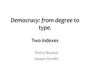 Democracy :  from degree to type . Two indexes