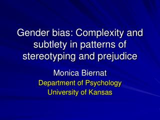 Gender bias: Complexity and subtlety in patterns of stereotyping and prejudice