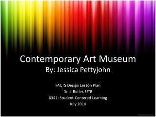 Contemporary Art  Museum By: Jessica Pettyjohn