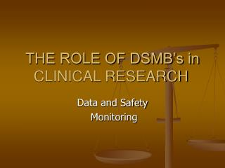 THE ROLE OF DSMB's in CLINICAL RESEARCH