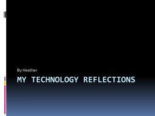 My Technology Reflections