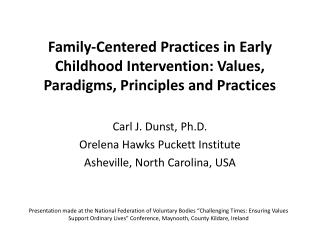 Family-Centered Practices in Early Childhood Intervention: Values, Paradigms, Principles and Practices