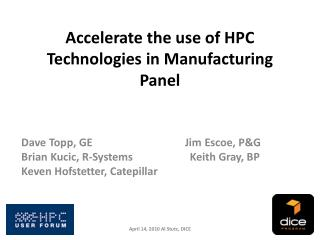 Accelerate the use of HPC  Technologies  in Manufacturing Panel